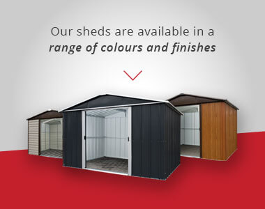 Our Shed are available in a range of colours and finishes